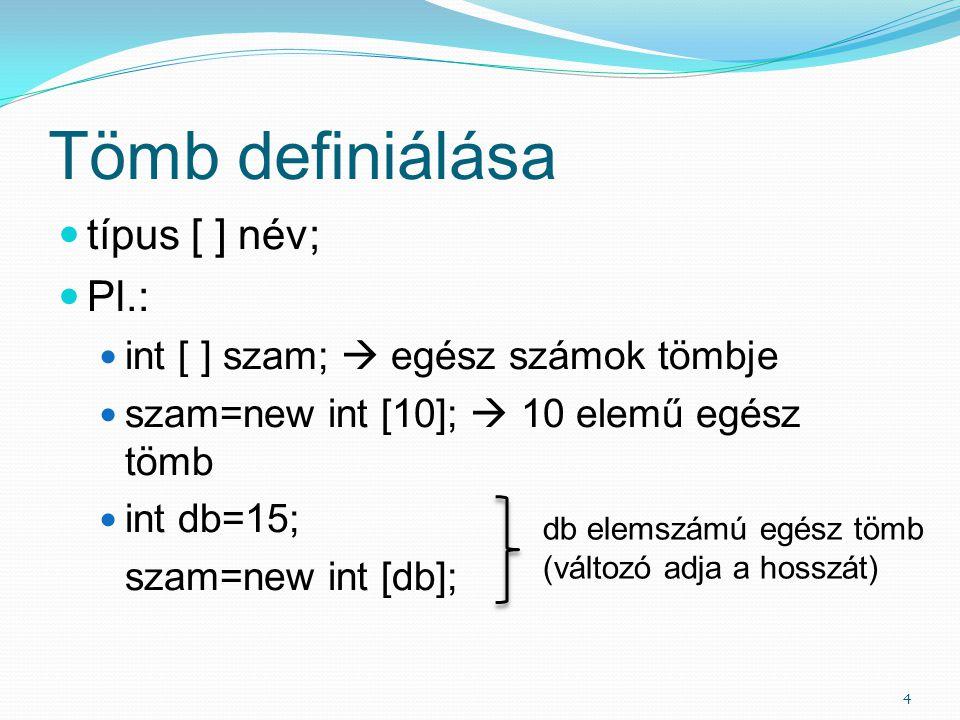 Tömb definiálása típus [ ] név; Pl.: